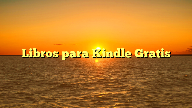 Libros para Kindle Gratis