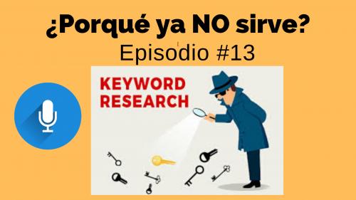 ¿Porqué el Keyword Research Ya NO sirve? Episodio #13