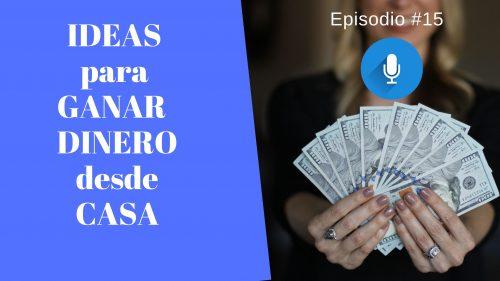 Ideas para ganar dinero desde casa. Episodio #14